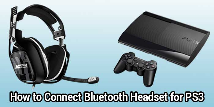 How to Connect Bluetooth Headset for PS3