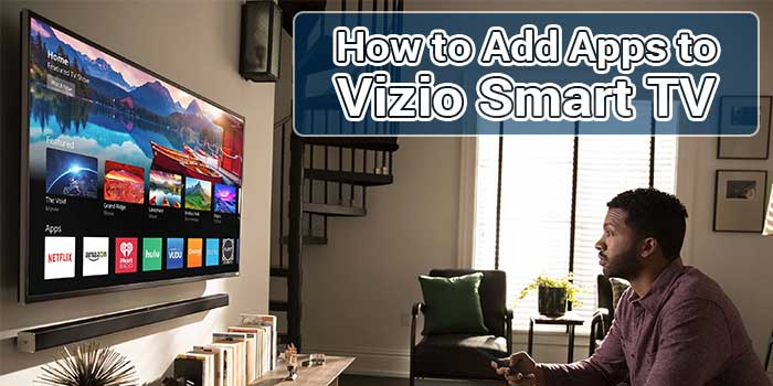 How to Add Apps to Vizio Smart TV?